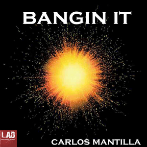 MANTILLA, Carlos - Bangin It