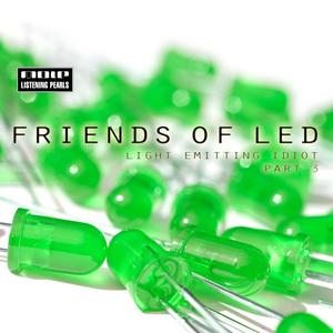 FRIENDS OF LED - Light Emitting Idiot: Part 3