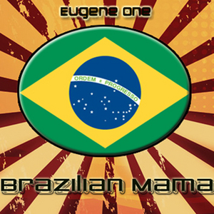 EUGENE ONE - Brazilian Mama