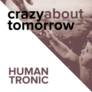 HUMANTRONIC - Crazy About Tomorrow