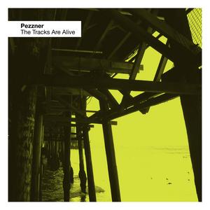 PEZZNER - The Tracks Are Alive