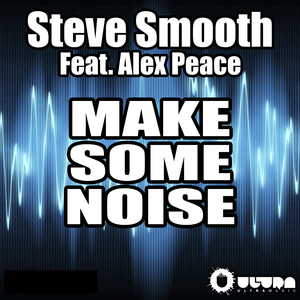 SMOOTH, Steve feat ALEX PEACE - Make Some Noise
