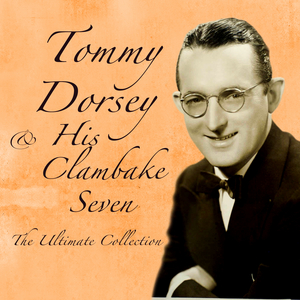 DORSEY, Tommy & HIS CLAMBAKE SEVEN - The Ultimate Collection