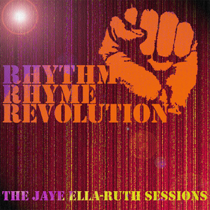 RHYTHM RHYME REVOLUTION - The Jaye Ella Ruth Sessions EP