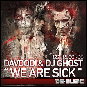 DAVOODI/DJ GHOST - We Are Sick
