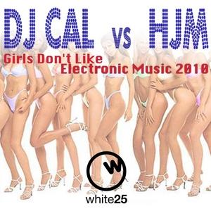 DJ CAL vs HJM - Girls Don't Like Electronic Music 2010