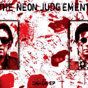 NEON JUDGEMENT, The - Smack EP