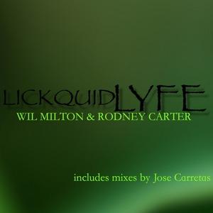 MILTON, Wil/RODNEY CARTER - LickQuid Lyfe (Incl Jose Carretas mixes)
