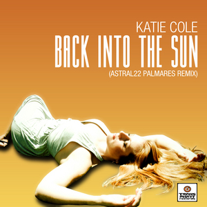 COLE, Katie - Back Into The Sun (Astral22 Palmares remix)