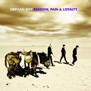 ORPHAN BOY - Passion Pain & Loyalty