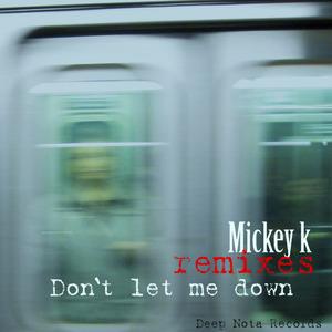 MICKEY K - Don't Let Me Down (remixes)