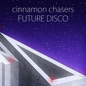 CINNAMON CHASERS - Future Disco