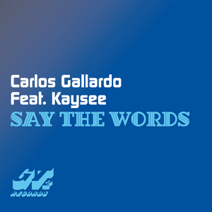 GALLARDO, Carlos feat KAYSEE - Say The Words