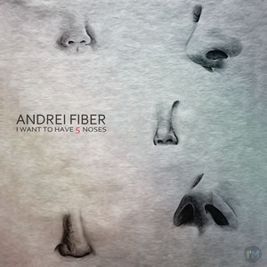 FIBER, Andrei - I Want To Have 5 Noses