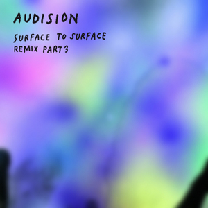 AUDISION - Surface To Surface (Remix part 3)