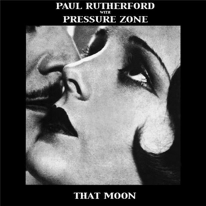 RUTHERFORD, Paul feat PRESSURE ZONE - That Moon EP