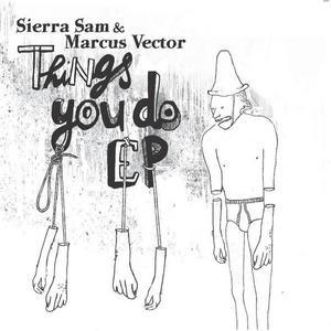 SIERRA SAM/MARCUS VECTOR - Things You Do EP