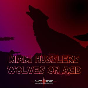 MIAMI HUSSLERS - Wolves On Acid