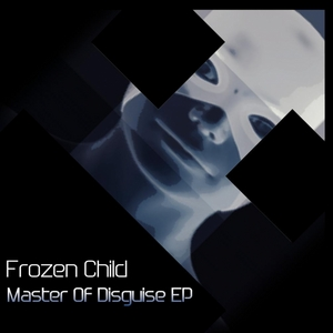 FROZEN CHILD - Master Of Disguise EP