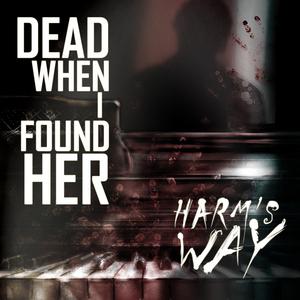 DEAD WHEN I FOUND HER - Harm's Way
