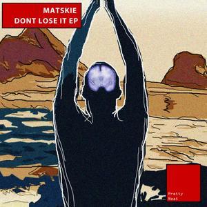 MATSKIE - Don't Lose It EP