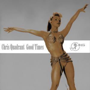 QUADRANT, Chris - Good Times