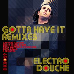 ELEKTRODOUCHE - Gotta Have It (remixes)