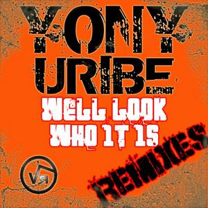 URIBE, Yony - Well Look Who It Is (remixes)