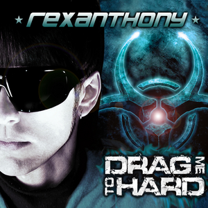 REXANTHONY - Drag Me To Hard