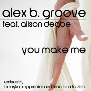 ALEX B GROOVE feat ALISON DEGBE - You Make Me