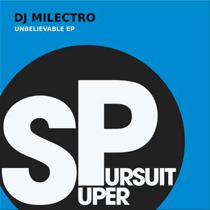 DJ MILECTRO - Unbelievable EP