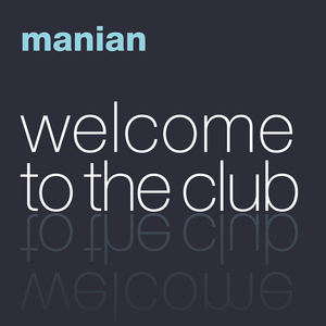 MANIAN - Welcome To The Club (The Album)