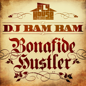 DJ BAM BAM - Bonafide Hustler