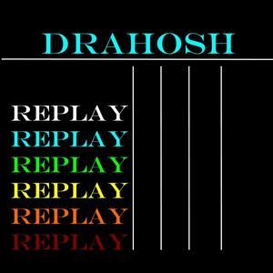 DRAHOSH - Replay