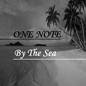 ONE NOTE - By The Sea
