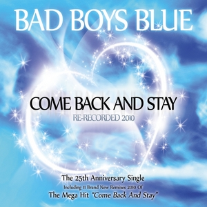 BAD BOYS BLUE - Come Back & Stay 2010