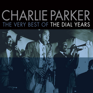 PARKER, Charlie - The Very Best Of The Dial Years