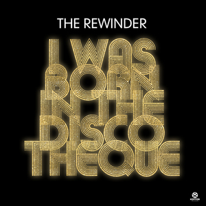 REWINDER, The - I Was Born In The Discoteque