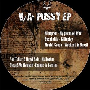 ANDITELLER/ROYAL ASH/BASSBOTTLE/MENTAL CRUSH/MINUPREN/SLUGOS/KAMAXO - Pussy EP