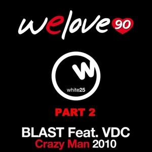 WE LOVE 90 vs BLAST feat VDC - Crazy Man 2010 Part 2