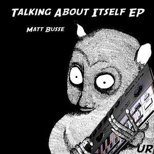 BUSSE, Matt - Talking About Itself EP