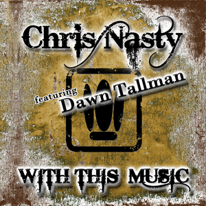 CHRIS NASTY feat DAWN TALLMAN - With This Music