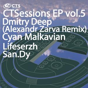 DMITRY DEEP/CYAN MALKAVIAN/LIFESERZH/SAN DY - CTSessions EP Vol 5