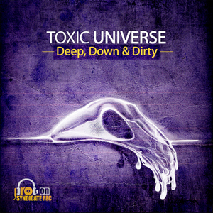 TOXIC UNIVERSE - Deep Down & Dirty