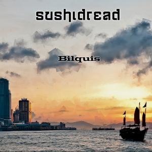 SUSHIDREAD - Bilquis
