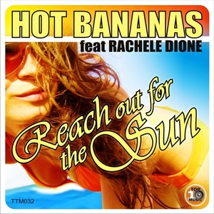 HOT BANANAS feat RACHELE DIONE - Reach Out Of The Sun