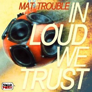 MAT TROUBLE - In Loud We Trust EP