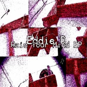 EDDIE D - Raid Your Mind EP
