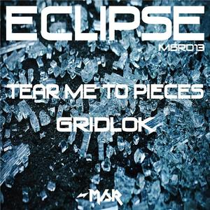 ECLIPSE - Tear Me To Pieces/Gridlock