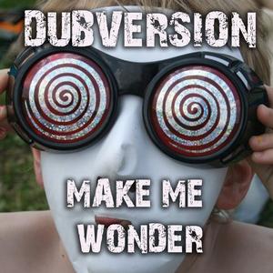 DUBVERSION - Make Me Wonder EP